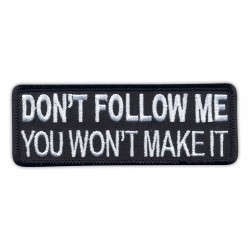 Don't Follow Me You Won't Make It